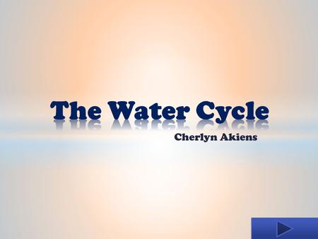 The Water Cycle Cherlyn Akiens.