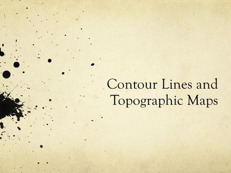 Contour Lines and Topographic Maps
