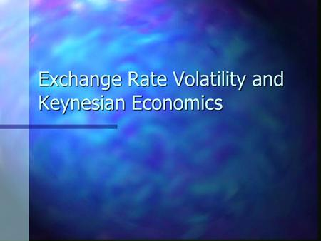 Exchange Rate Volatility and Keynesian Economics.