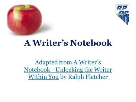 A Writer's Notebook Adapted from A Writer's Notebook—Unlocking the Writer Within You by Ralph Fletcher.