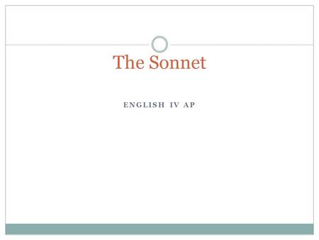 ENGLISH IV AP The Sonnet. Do Now: September 30 th COMPLETE THE GRAMMAR WORKSHEET 1-15 I WILL CALL YOU UP IN ALPHA ORDER TO SUBMIT YOUR ESSAY. BE READY.