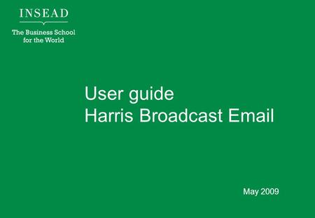 User guide Harris Broadcast  May 2009. How to use Broadcast  Go to: https://admin.alumniconnections.com/olc/admin/INE/admintool/ Click on broadcast.