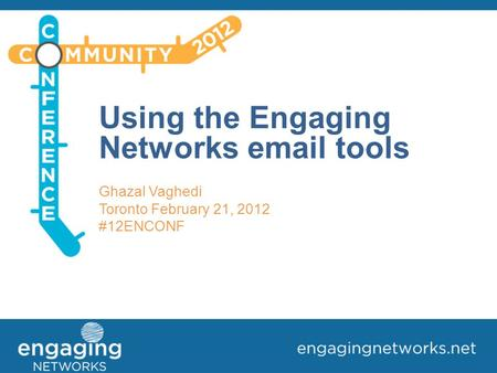 Using the Engaging Networks email tools Ghazal Vaghedi Toronto February 21, 2012 #12ENCONF.