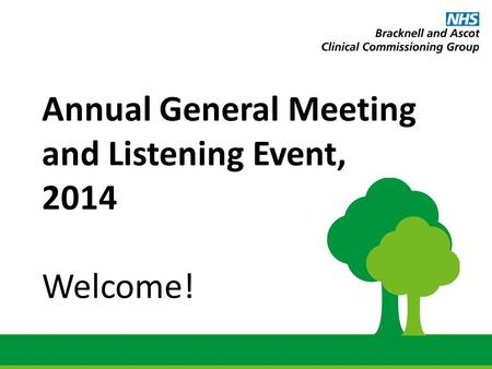 Annual General Meeting and Listening Event, 2014 Welcome!