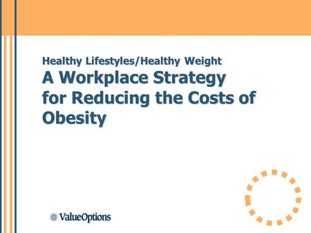 Healthy Lifestyles/Healthy Weight A Workplace Strategy for Reducing the Costs of Obesity.