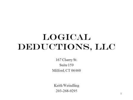 1 LOGICAL DEDUCTIONS, LLC 167 Cherry St. Suite 159 Milford, CT 06460 Keith Weindling 203-268-9295.