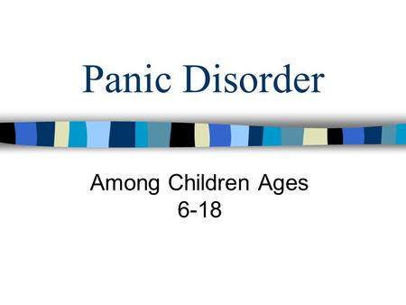 Panic Disorder Among Children Ages 6-18. Introduction Anxiety is one of the most well known psychiatric problems found in children through the adolescent.