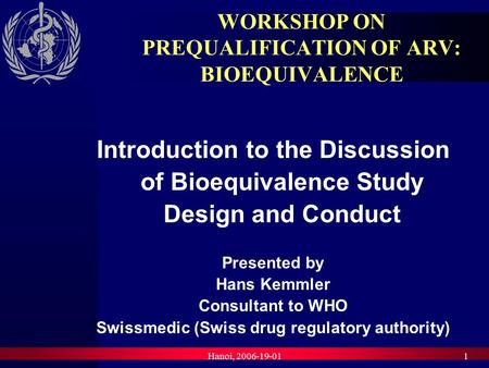 Hanoi, 2006-19-011 WORKSHOP ON PREQUALIFICATION OF ARV: BIOEQUIVALENCE Introduction to the Discussion of Bioequivalence Study Design and Conduct Presented.