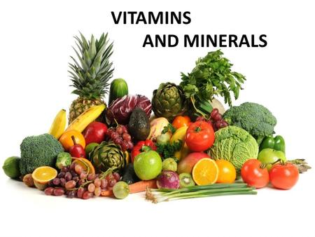 VITAMINS AND MINERALS. VITAMINS Function of Vitamins All of the following require vitamins to function properly: – Nerves – Muscles – Skin.