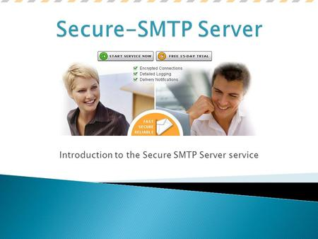 Introduction to the Secure SMTP Server service. Secure SMTP server is a secure, reliable SMTP mail relay server for your outgoing mail. Secure SMTP service.
