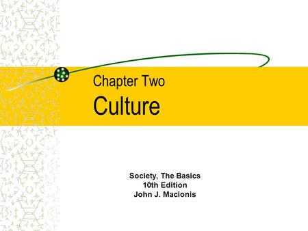 Chapter Two Culture Society, The Basics 10th Edition John J. Macionis.