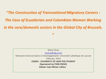 """The Construction <strong>of</strong> Transnational Migratory Careers : The Case <strong>of</strong> Ecuadorian and Colombian Women Working in the care/domestic sectors in the Global City."