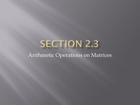 Arithmetic Operations on Matrices. 1. Definition of Matrix 2. Column, Row and Square Matrix 3. Addition and Subtraction of Matrices 4. Multiplying Row.