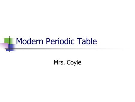 Modern Periodic Table Mrs. Coyle. Part I Introduction. Periods and groups. Metals, nonmetals and metalloids.