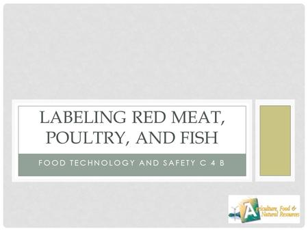 FOOD TECHNOLOGY AND SAFETY C 4 B LABELING RED MEAT, POULTRY, AND FISH.