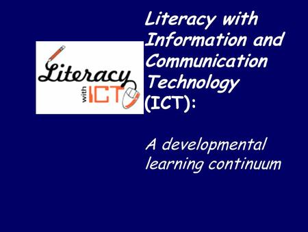 Literacy with Information and Communication Technology (ICT): A developmental learning continuum.