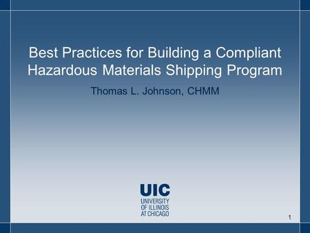 Thomas L. Johnson, CHMM Best Practices for Building a Compliant Hazardous Materials Shipping Program 1.