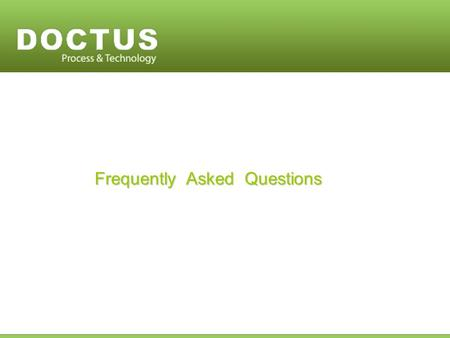 Frequently Asked Questions. No, in fact DOCTUS considers itself a strategic extension of your organization. Hence, we deliver the work the way you do.