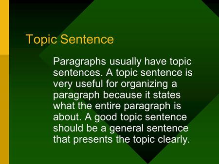 Topic Sentence Paragraphs usually have topic sentences. A topic sentence is very useful for organizing a paragraph because it states what the entire paragraph.