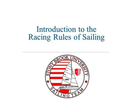 Introduction to the Racing Rules of Sailing. Introduction Is uncertainty about the rules keeping you from racing? Don't let it! Knowing just a few basic.