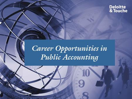 0 Career Opportunities in Public Accounting. Introduction to Deloitte & Touche 1 Deloitte Touche Tohmatsu u Over 100,000 people worldwide u Over 30,000.