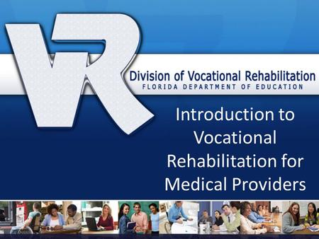 Introduction to Vocational Rehabilitation for Medical Providers.