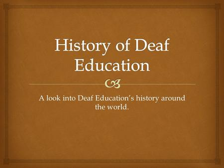 A look into Deaf Education's history around the world.