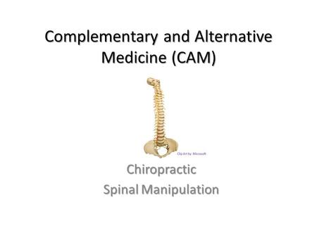 Complementary and Alternative Medicine (CAM) Chiropractic Spinal Manipulation.