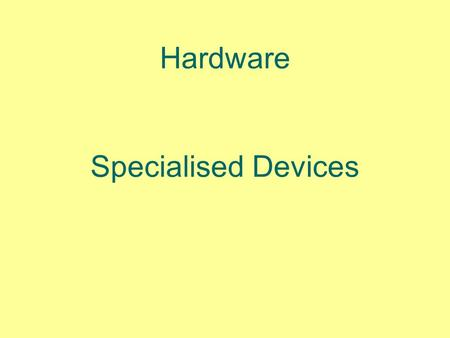 Hardware Specialised Devices