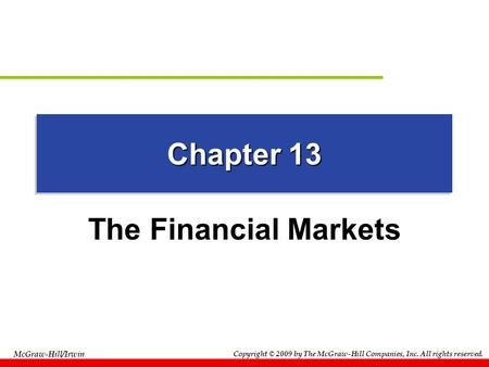 Copyright © 2009 by The McGraw-Hill Companies, Inc. All rights reserved. McGraw-Hill/Irwin Chapter 13 The Financial Markets.