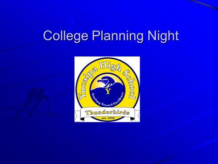College Planning Night. Colleges and Universities 2 Year Community Colleges 18 or high school graduate Transfer Terminal degree or Certificate Enrichment.