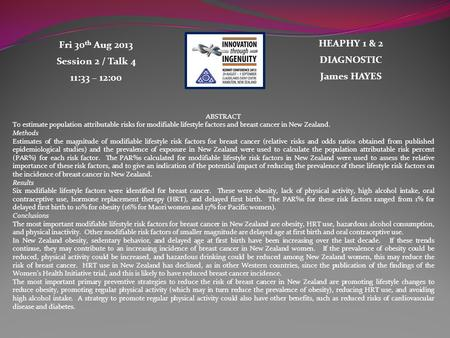 HEAPHY 1 & 2 DIAGNOSTIC James HAYES Fri 30 th Aug 2013 Session 2 / Talk 4 11:33 – 12:00 ABSTRACT To estimate population attributable risks for modifiable.