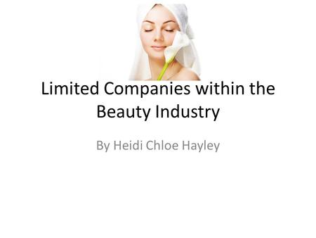 Limited Companies within the Beauty Industry By Heidi Chloe Hayley.
