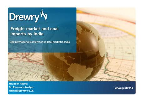 Freight market and coal imports by India 4th International Conference on Coal market in India Nazneen Fatima Sr. Research Analyst 22.