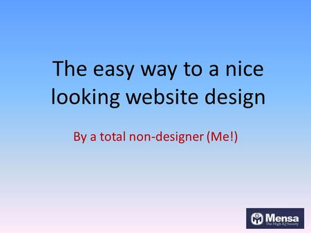 The easy way to a nice looking website design By a total non-designer (Me!)