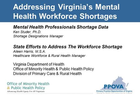 Addressing Virginia's Mental Health Workforce Shortages Mental Health Professionals Shortage Data Ken Studer, Ph.D. Shortage Designations Manager State.