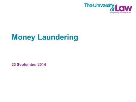 Money Laundering 23 September 2014. Contents 1 What is money laundering? 2. The 'primary' money laundering offences 3. Failure to report and tipping off.