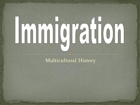 Multicultural History. Millions of immigrants entered the U.S. in the late 19 th and early 20 th centuries Causes Famine Land shortages Religious and.