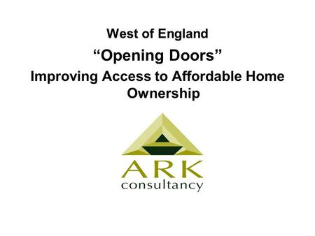 "West of England ""Opening Doors"" Improving Access to Affordable Home Ownership."