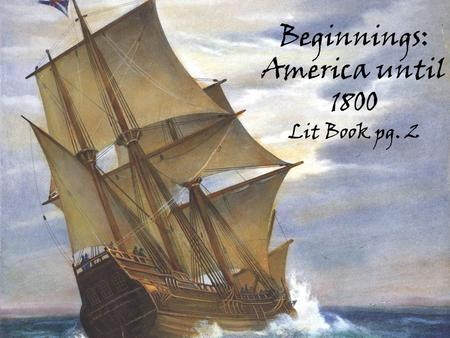 Beginnings: America until 1800 Lit Book pg. 2. The Europeans Arrive By the 1490s, the wave of European explorers began The first detailed European accounts.