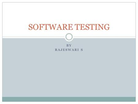 BY RAJESWARI S SOFTWARE TESTING. INTRODUCTION Software testing is the process of testing the software product. Effective software testing will contribute.