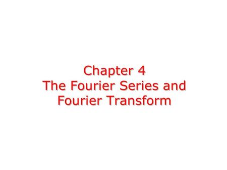 Chapter 4 The Fourier Series and Fourier Transform.