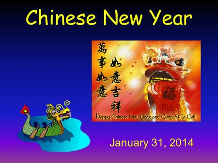 Chinese New Year January 31, 2014. Chinese New Year, also known as the spring festival, is the most important celebration in the Chinese calendar. The.