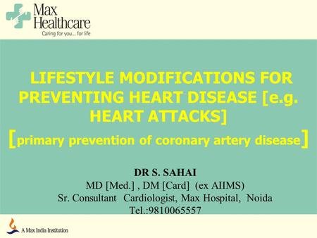 LIFESTYLE MODIFICATIONS FOR PREVENTING HEART DISEASE [e.g. HEART ATTACKS] [ primary prevention of coronary artery disease ] DR S. SAHAI MD [Med.], DM [Card]