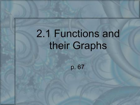 2.1 Functions and their Graphs p. 67. Assignment Pp. 71-72 #5-48 all.