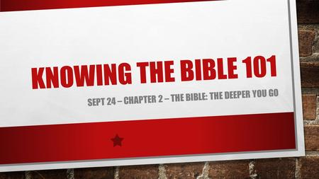 KNOWING THE BIBLE 101 SEPT 24 – CHAPTER 2 – THE BIBLE: THE DEEPER YOU GO.