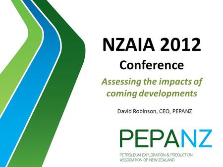 NZAIA 2012 Conference Assessing the impacts of coming developments David Robinson, CEO, PEPANZ.