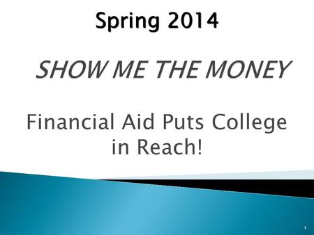 Financial Aid Puts College in Reach! 1 Spring 2014.