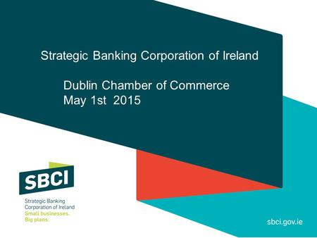 Strategic Banking Corporation of Ireland Dublin Chamber of Commerce May 1st 2015.