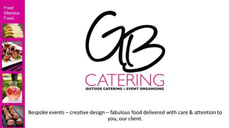 Food Glorious Food… Bespoke events – creative design – fabulous food delivered with care & attention to you, our client.